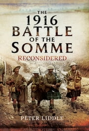 The 1916 Battle of the Somme Reconsidered  ebook by Peter Liddle