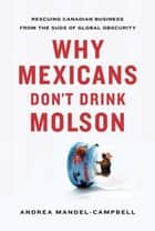 Why Mexicans Don't Drink Molson ebook by Andrea Mandel-Campbell