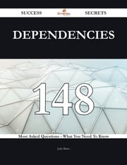 Dependencies 148 Success Secrets - 148 Most Asked Questions On Dependencies - What You Need To Know ebook by Judy Bates
