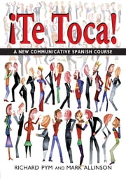 !Te Toca! - A New Communicative Spanish Course ebook by Mark Allinson, Richard Pym