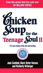 Chicken Soup For The Teenage Soul II - 101 more stories of life, love and learning ebook by Kimberley Kirberger, Jack Canfield, Mark Victor Hansen