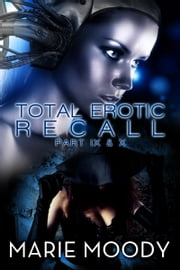 Total Erotic Recall Part IX and X - Magic ebook by Marie Moody