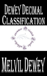 Dewey Decimal Classification - A Classification and Subject Index for Cataloguing and Arranging the Books and Pamphlets of a Library ebook by Melvil Dewey