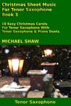 Christmas Sheet Music For Tenor Saxophone: Book 3 ebook by Michael Shaw