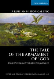 THE TALE OF THE ARMAMENT OF ÍGOŔ: ÍGOŔ SVYATOSLÁVIČ THE GRANDSON OF OLÉG. ebook by LEONARD A. MAGNUS
