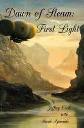 Dawn of Steam: First Light ebook by Jeffrey Cook,Sarah Symonds