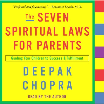 The Seven Spiritual Laws for Parents - Guiding Your Children to Success and Fulfillment audiobook by Deepak Chopra, M.D.