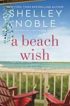 A Beach Wish - A Novel ebook by Shelley Noble