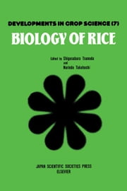 Biology of Rice ebook by Tsunoda, S.