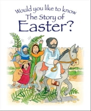 Would You Like to Know the Story of Easter? ebook by Dowley,Tim,Eira Reeves