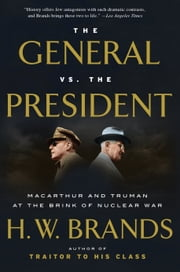 The General vs. the President - MacArthur and Truman at the Brink of Nuclear War ebook by H. W. Brands