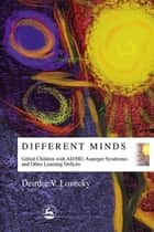 Different Minds - Gifted Children with AD/HD, Asperger Syndrome, and Other Learning Deficits ebook by Deirdre V Lovecky