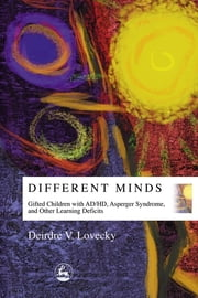 Different Minds - Gifted Children with AD/HD, Asperger Syndrome, and Other Learning Deficits ebook by Kobo.Web.Store.Products.Fields.ContributorFieldViewModel
