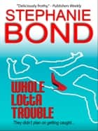 Whole Lotta Trouble ebook by Stephanie Bond