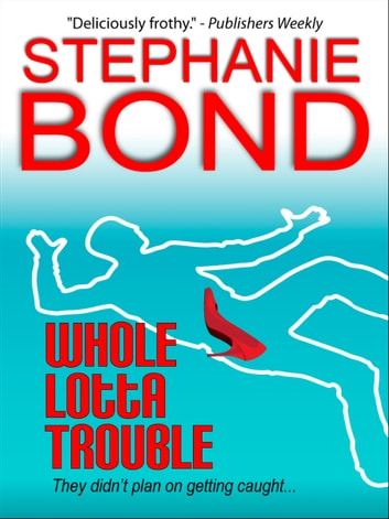 Whole Lotta Trouble 電子書籍 by Stephanie Bond