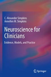 Neuroscience for Clinicians - Evidence, Models, and Practice ebook by C. Alexander Simpkins,Annellen M. Simpkins