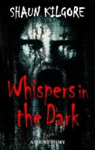 Whispers In The Dark ebook by Shaun Kilgore