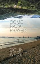 Come Back Frayed ebook door Colin Wright