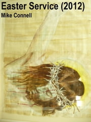 Easter Service 2012 (sermon) ebook by Mike Connell