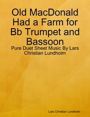 Old MacDonald Had a Farm for Bb Trumpet and Bassoon - Pure Duet Sheet Music By Lars Christian Lundholm ebook by Lars Christian Lundholm