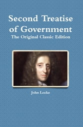 Second Treatise of Government: The Original Classic Edition ebook by John Locke