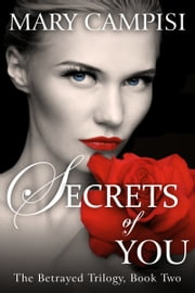 Secrets of You - The Betrayed Trilogy: Book Two ebook by Mary Campisi