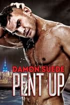 Pent Up ebook by Damon Suede