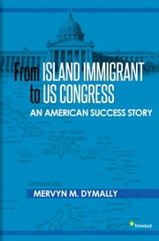 From Island Immigrant to U.S. Congress ebook by Dymally, Mervyn