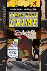 Comic Book Crime - Truth, Justice, and the American Way ebook by Staci Strobl, Nickie D. Phillips