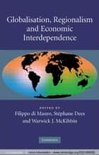 Globalisation, Regionalism and Economic Interdependence ebook by Filippo di Mauro, Stéphane Dees, Warwick J. McKibbin