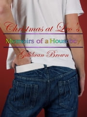 Christmas At Leo's: Memoirs Of A Houseboy ebook by Gillibran Brown
