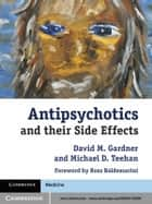 Antipsychotics and their Side Effects ebook by David M. Gardner,Michael D. Teehan,Ross Baldessarini