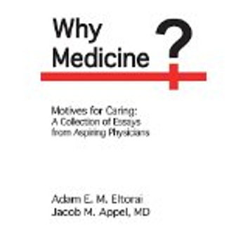 Why Medicine? - Motives for Caring: A Collection of Essays from Aspiring Physicians ebook by Adam E. M Eltorai,Jacob M. Appel, MD