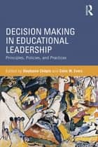Decision Making in Educational Leadership ebook by Stephanie Chitpin,Colin W. Evers