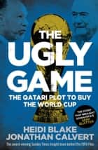 The Ugly Game - The Qatari Plot to Buy the World Cup ebook by Heidi Blake, Jonathan Calvert