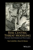 Risk Centric Threat Modeling - Process for Attack Simulation and Threat Analysis ebook by Tony UcedaVelez, Marco M. Morana