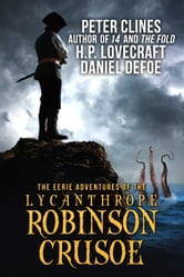 The Eerie Adventures of The Lycanthrope Robinson Crusoe ebook by Peter Clines