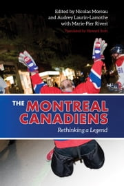The Montreal Canadiens - Rethinking a Legend ebook by Marie-Pier Rivest,Nicolas Moreau,Audrey Laurin-Lamothe,Howard Scott