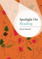 Spotlight on Reading - A Teacher's Toolkit of Instant Reading Activities ebook by Glynis Hannell