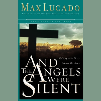 And The Angels Were Silent Audiobook By Max Lucado 9780849965319