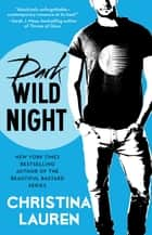 Dark Wild Night ebook by Christina Lauren