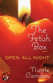 The Fetish Box, Part One - Open All Night ebook by Nicole Camden