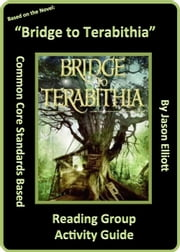 Bridge to Terabithia Reading Group Activity Guide ebook by Jason Elliott