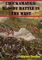Chickamauga: Bloody Battle In The West ebook by Glenn Tucker