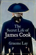 The Secret Life of James Cook ebook by
