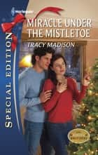 Miracle Under the Mistletoe (Mills & Boon Silhouette) ebook by Tracy Madison