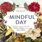 A Mindful Day - 365 Ways to Live Life with Peace, Clarity, and an Open Heart ebook by David Dillard-Wright