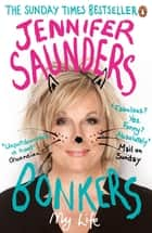 Bonkers - My Life in Laughs ebook by Jennifer Saunders
