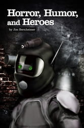 Horror, Humor, and Heroes ebook by Jim Bernheimer