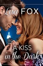 A Kiss in the Dark: HarperImpulse Contemporary Romance (A Novella) ebook by Lisa Fox